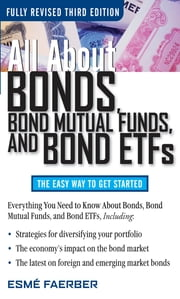 All About Bonds, Bond Mutual Funds, and Bond ETFs, 3rd Edition ebook by Esme Faerber