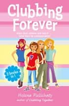 Clubbing Forever (Books 7 & 8 in the After School Club series) ebook by Helena Pielichaty