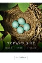 Today's Gift - Daily Meditations for Families ebook by Anonymous