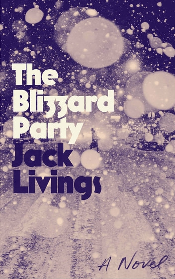 The Blizzard Party - A Novel ebook by Jack Livings