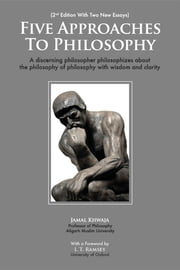 Five Approaches To Philosophy - A Discerning Philosopher Philosophizes About The Philosophy Of Philosophy With Wisdom and Clarity ebook by Jamal Khwaja