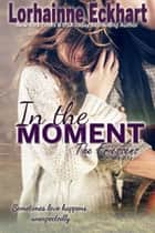 In the Moment ebook by Lorhainne Eckhart