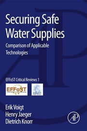 Securing Safe Water Supplies - Comparison of Applicable Technologies ebook by Erik Voigt,Henry Jaeger,Dietrich Knorr