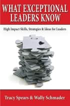 What Exceptional Leaders Know ebook by Tracy Spears, Wally Schmader