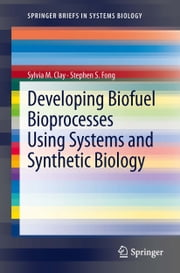 Developing Biofuel Bioprocesses Using Systems and Synthetic Biology ebook by Sylvia M. Clay,Stephen S. Fong