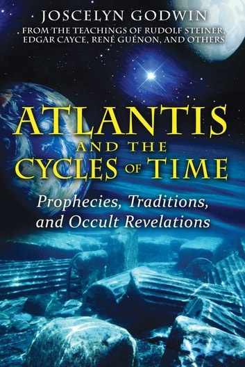 Atlantis and the Cycles of Time - Prophecies, Traditions, and Occult Revelations eBook by Joscelyn Godwin