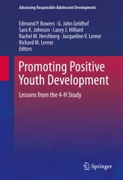 Promoting Positive Youth Development - Lessons from the 4-H Study ebook by Edmond P. Bowers,G. John Geldhof,Sara K. Johnson,Lacey J. Hilliard,Rachel M. Hershberg,Jacqueline V. Lerner,Richard M. Lerner