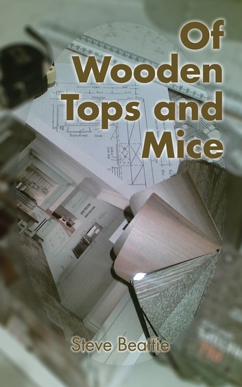 Of Wooden Tops and Mice ebook by Steve Beattie