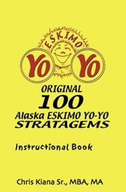 100 Alaska Yo-Yo Stratagems - Instructional Book ebook by Chris Kiana SR