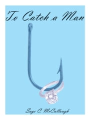 To Catch a Man ebook by Sage C. McCullough