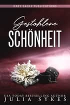 Gestohlene Schönheit eBook by Julia Sykes