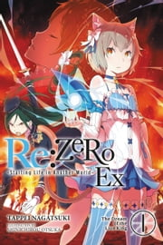Re:ZERO -Starting Life in Another World- Ex, Vol. 1 (light novel) - The Dream of the Lion King ebook by Tappei Nagatsuki, Shinichirou Otsuka
