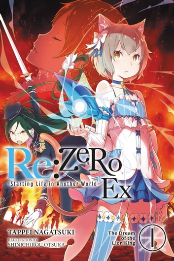 Re:ZERO -Starting Life in Another World- Ex, Vol. 1 (light novel) - The Dream of the Lion King ebook by Tappei Nagatsuki,Shinichirou Otsuka