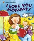 I Love You, Mommy! ebook by Edie Evans, Rusty Fletcher