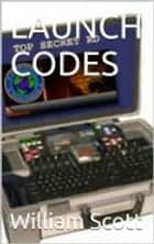 Launch Codes ebook by William Scott