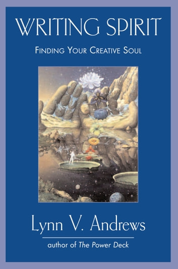 Writing Spirit - Finding Your Creative Soul ebook by Lynn V. Andrews
