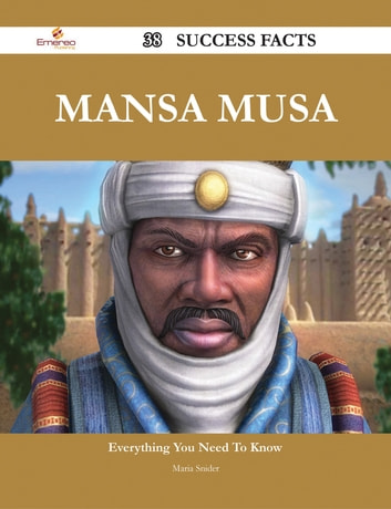Mansa Musa 38 Success Facts - Everything you need to know about Mansa Musa ebook by Maria Snider