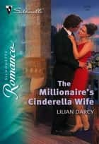 The Millionaire's Cinderella Wife ebook by Lilian Darcy