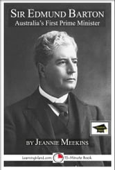 Sir Edmund Barton: Australia's First Prime Minister, Educational Version ebook by Jeannie Meekins