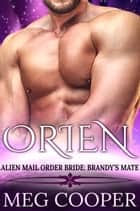 Orien - Alien Mail Order Bride: Brandy's Mate ebook by Meg Cooper