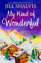 My Kind of Wonderful - An undeniably fun romantic read! ebook by Jill Shalvis