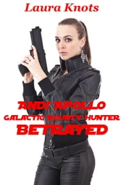 Andi Apollo Galactic Bounty Hunter Betrayed ebook by Laura Knots