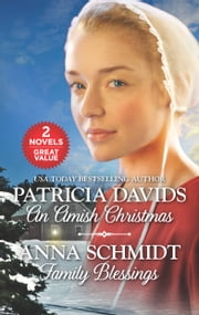 An Amish Christmas and Family Blessings - An Anthology ebook by Patricia Davids, Anna Schmidt