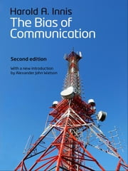 The Bias of Communication ebook by Harold A. Innis, Alexander John Watson