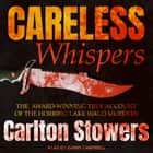 Careless Whispers - The Award-Winning True Account of the Horrific Lake Waco Murders audiobook by Carlton Stowers