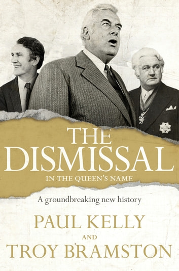 The Dismissal ebook by Troy Bramston,Paul Kelly