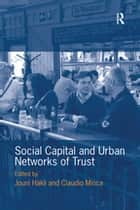 Social Capital and Urban Networks of Trust ebook by Jouni Häkli,Claudio Minca