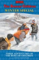 Winter Special - Three Adventures of the Boxcar Children ebook by Gertrude  Chandler Warner