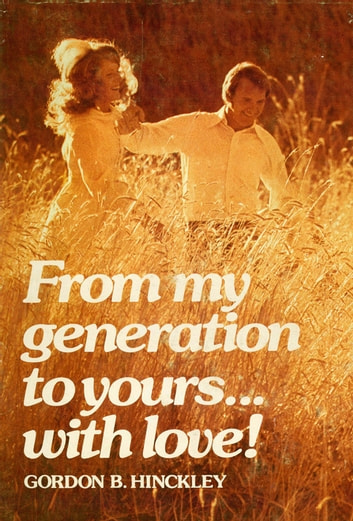 From My Generation to Yours… With Love! ebook by Hinckley,Gordon B.
