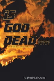 IS God DEAD????? - The Truth about Jammu & Kashmir ebook by RAGHUBIR LAL ANAND