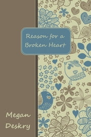Reason for a Broken Heart ebook by Megan Deskry