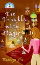 The Trouble With Magic eBook by Madelyn Alt
