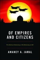 Of Empires and Citizens - Pro-American Democracy or No Democracy at All? ebook by Amaney A. Jamal