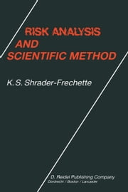 Risk Analysis and Scientific Method - Methodological and Ethical Problems with Evaluating Societal Hazards ebook by Kristin Shrader-Frechette