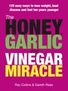 The Honey, Garlic & Vinegar Miracle ebook by Ray Collins, Gareth Rees