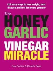 The Honey, Garlic & Vinegar Miracle ebook by Ray Collins,Gareth Rees