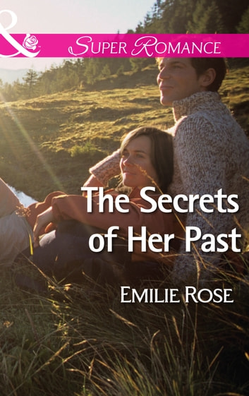 The Secrets of Her Past (Mills & Boon Superromance) ebook by Emilie Rose