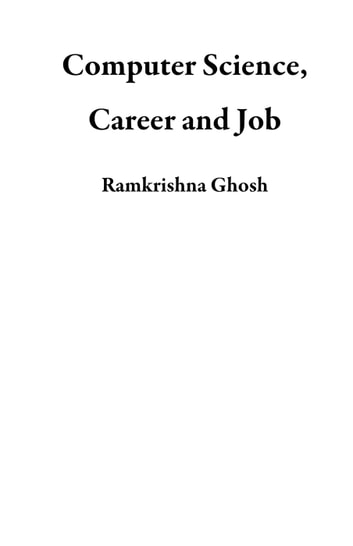 Computer Science, Career and Job ebook by Ramkrishna Ghosh