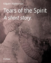 Tears of the Spirit: A short story. ebook by K. Nightshade