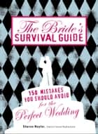 The Bride's Survival Guide - 150 Mistakes You Should Avoid for the Perfect Wedding ebook by Sharon Naylor
