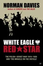 White Eagle, Red Star ebook by Norman Davies