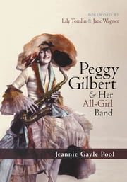 Peggy Gilbert & Her All-Girl Band ebook by Jeannie Gayle Pool,Lily Tomlin,Jane Wagner