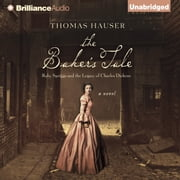 Baker's Tale, The - Ruby Spriggs and the Legacy of Charles Dickens audiobook by Thomas Hauser
