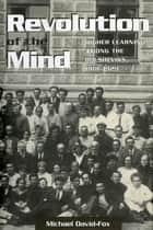 Revolution of the Mind - Higher Learning among the Bolsheviks, 1918–1929 ebook by Michael David-Fox