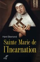 Sainte Marie de l'Incarnation ebook by Henri Bremond