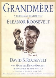 Grandmère - A Personal History of Eleanor Roosevelt ebook by David B. Roosevelt,Manuela Dunn-Mascetti